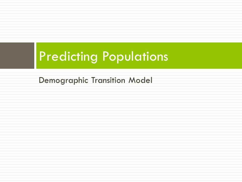 Demographic Transition Model Predicting Populations