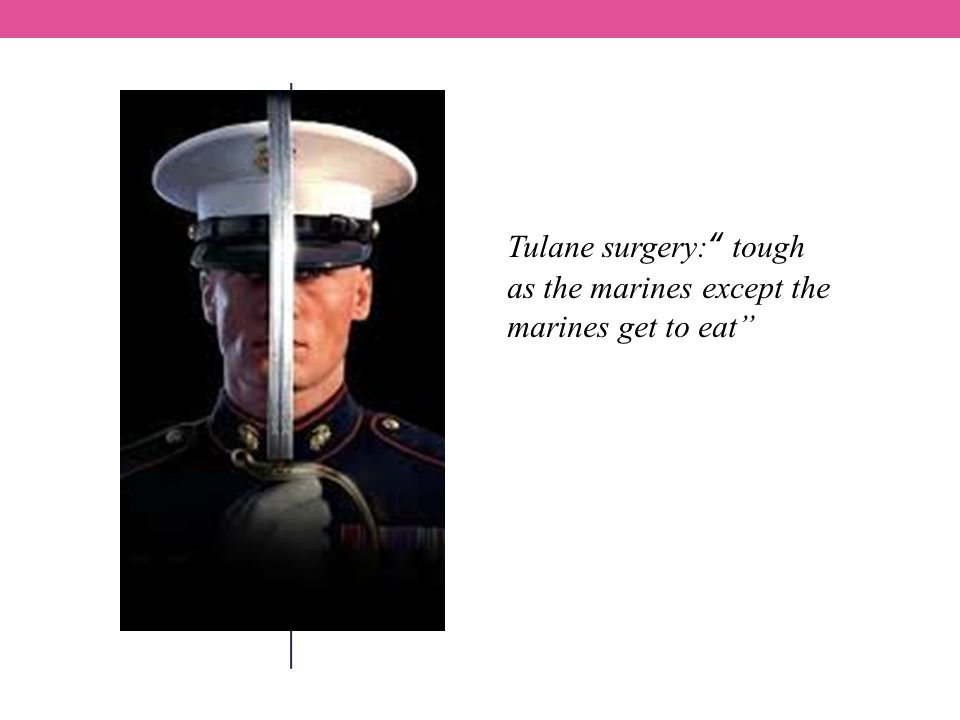 "Tulane surgery:"" tough as the marines except the marines get to eat"""