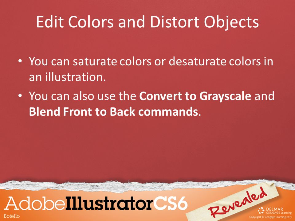 Edit Colors and Distort Objects You can saturate colors or desaturate colors in an illustration.