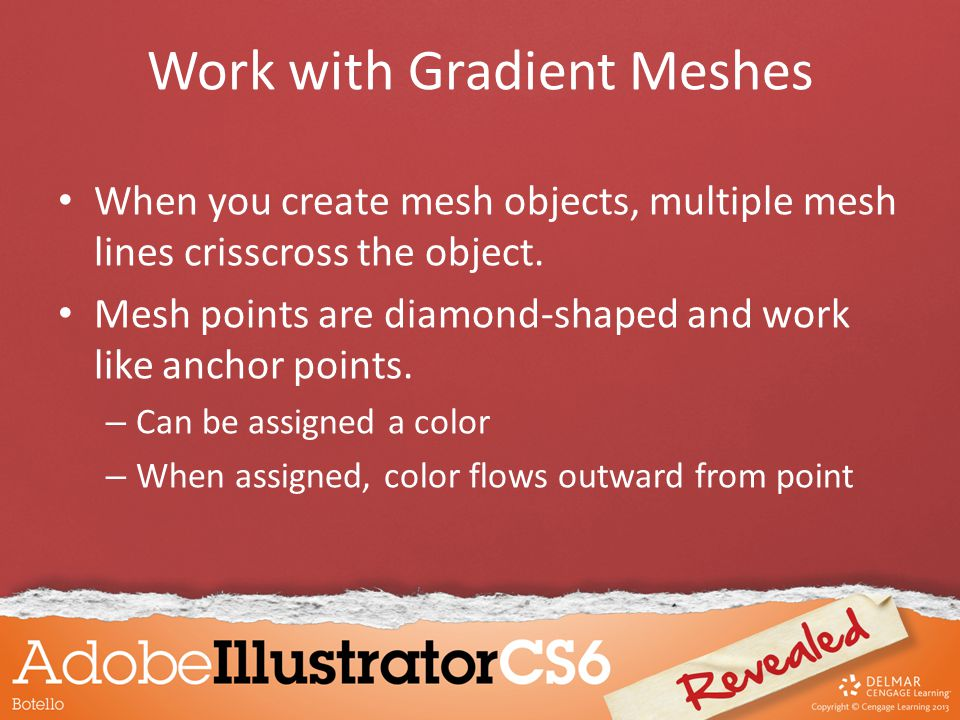 Work with Gradient Meshes When you create mesh objects, multiple mesh lines crisscross the object.