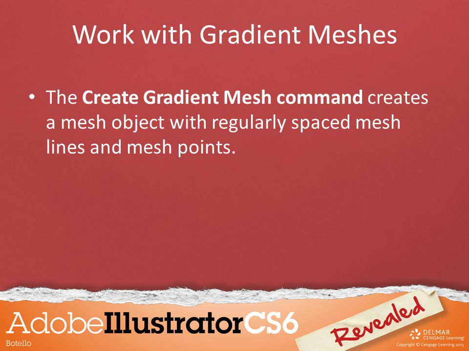Work with Gradient Meshes The Create Gradient Mesh command creates a mesh object with regularly spaced mesh lines and mesh points.