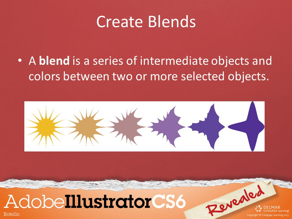 Create Blends A blend is a series of intermediate objects and colors between two or more selected objects.