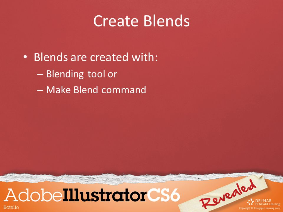 Create Blends Blends are created with: – Blending tool or – Make Blend command