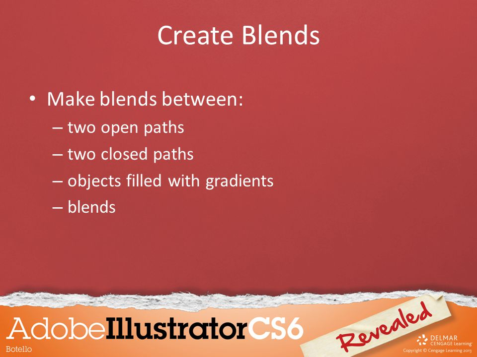 Create Blends Make blends between: – two open paths – two closed paths – objects filled with gradients – blends