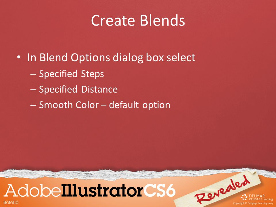 Create Blends In Blend Options dialog box select – Specified Steps – Specified Distance – Smooth Color – default option