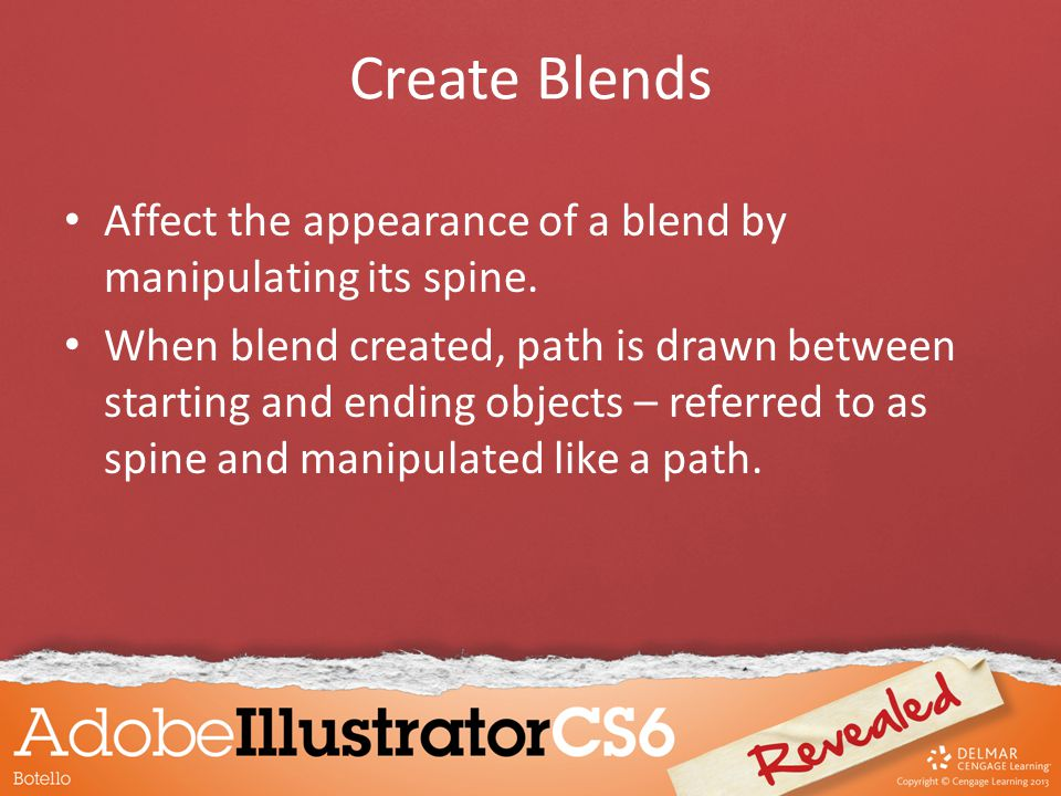 Create Blends Affect the appearance of a blend by manipulating its spine.