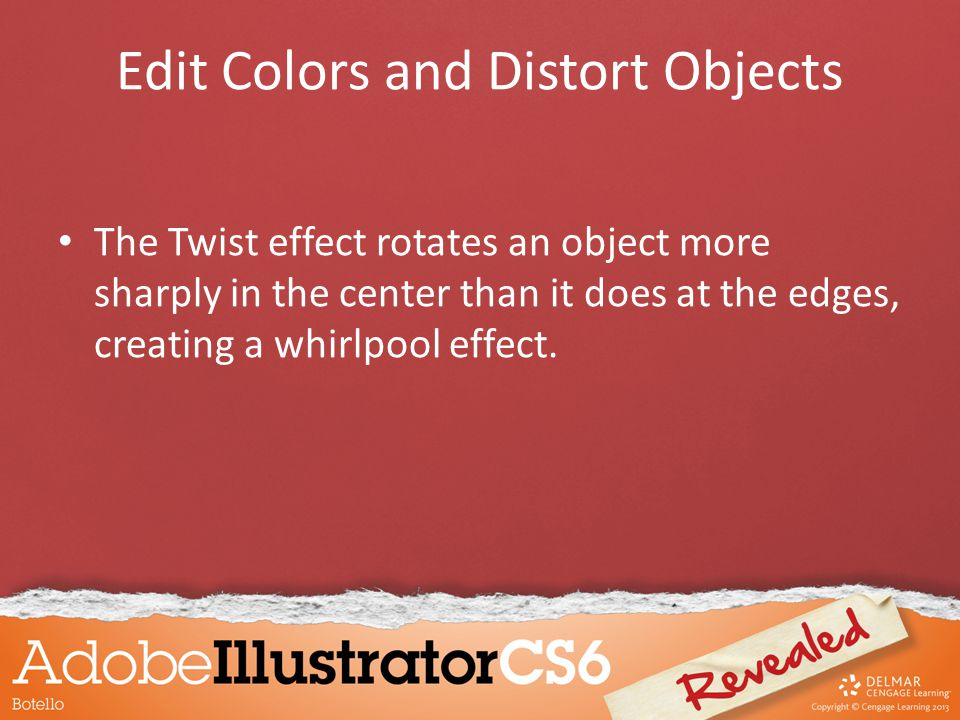 Edit Colors and Distort Objects The Twist effect rotates an object more sharply in the center than it does at the edges, creating a whirlpool effect.