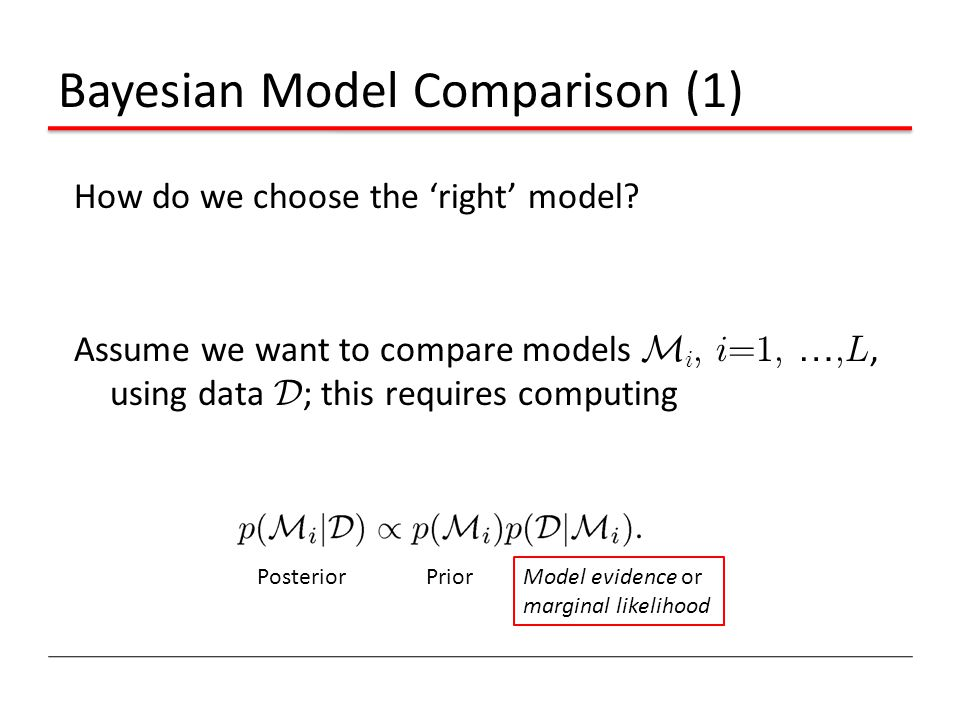 Bayesian Model Comparison (1) How do we choose the 'right' model? Assume we want to compare models M i, i=1, …,L, using data D ; this requires computi