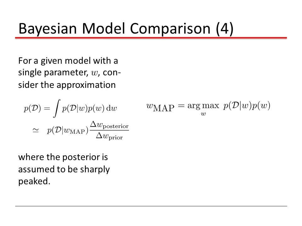 Bayesian Model Comparison (4) For a given model with a single parameter, w, con- sider the approximation where the posterior is assumed to be sharply