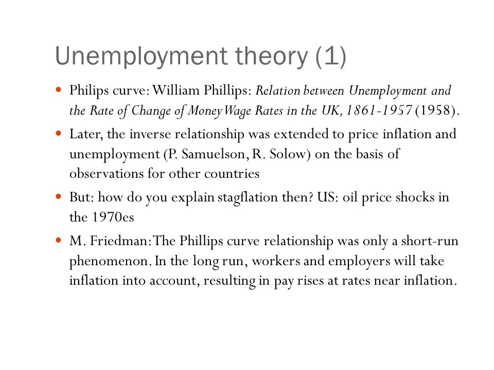 Unemployment theory (1) Philips curve: William Phillips: Relation between Unemployment and the Rate of Change of Money Wage Rates in the UK, 1861-1957 (1958).