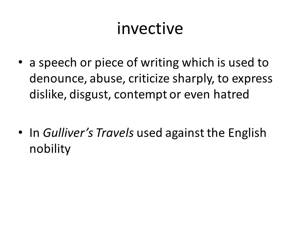 invective a speech or piece of writing which is used to denounce, abuse, criticize sharply, to express dislike, disgust, contempt or even hatred In Gu