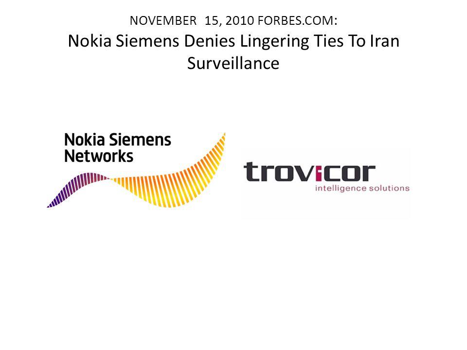 NOVEMBER 15, 2010 FORBES.COM : Nokia Siemens Denies Lingering Ties To Iran Surveillance