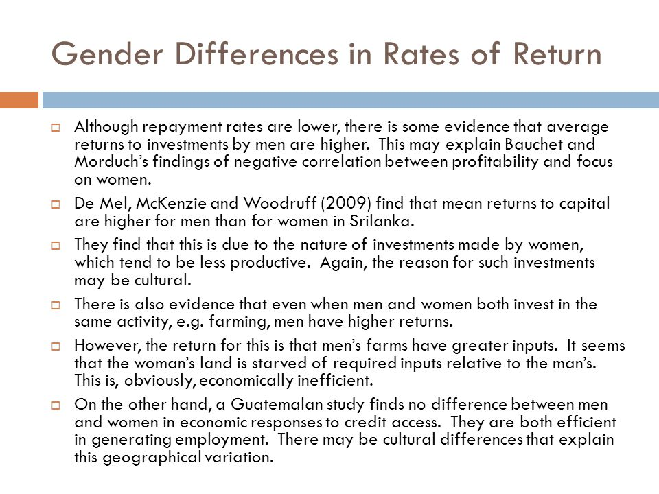 Gender Differences in Rates of Return  Although repayment rates are lower, there is some evidence that average returns to investments by men are high