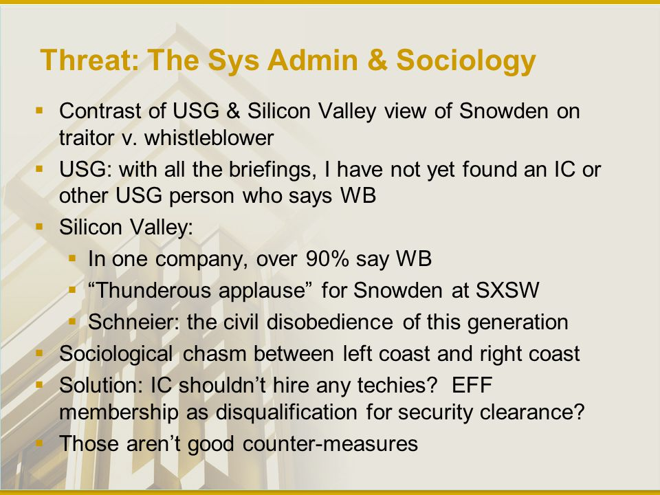 Threat: The Sys Admin & Sociology  Contrast of USG & Silicon Valley view of Snowden on traitor v.