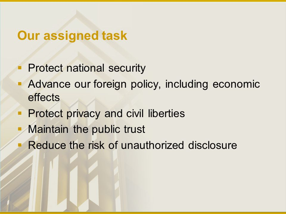 Our assigned task (2)  Protect national security  Advance our foreign policy, including economic effects  Protect privacy and civil liberties  Maintain the public trust  Reduce the risk of unauthorized disclosure  Q: A simple optimization task, and write the algorithm.