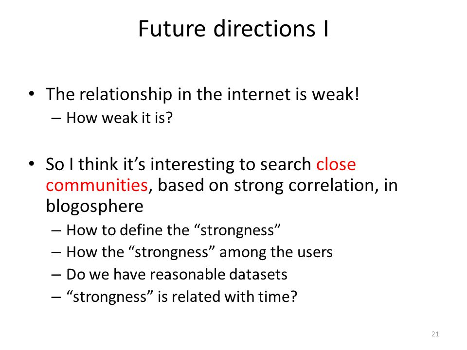 Future directions I The relationship in the internet is weak.