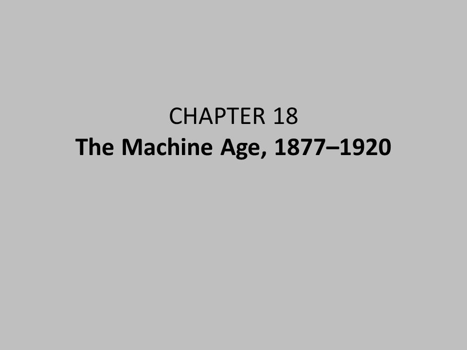 CHAPTER 18 The Machine Age, 1877–1920