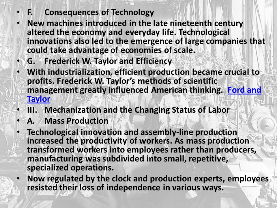F.Consequences of Technology New machines introduced in the late nineteenth century altered the economy and everyday life. Technological innovations a