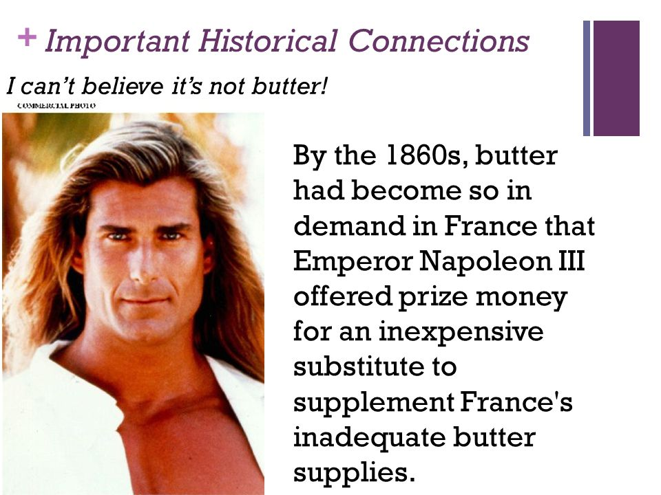 + Important Historical Connections I can't believe it's not butter.