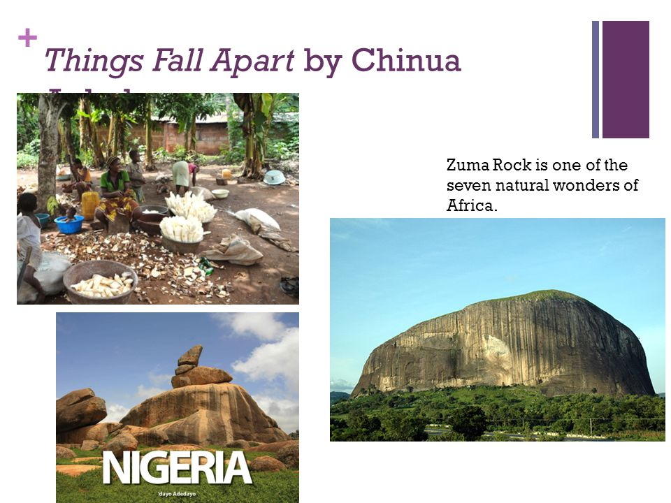 + Things Fall Apart by Chinua Achebe Zuma Rock is one of the seven natural wonders of Africa.