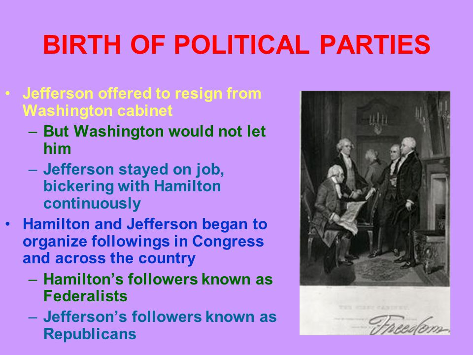DIFFERENCES The most fundamental difference to separate Federalists and Republicans was the question of which direction American was going to go in the future –Towards some sort of elitist oligarchy controlled by northern business and financial interests (Hamilton) –Or towards a more democratic form in which the common man would play a large role (Jefferson)