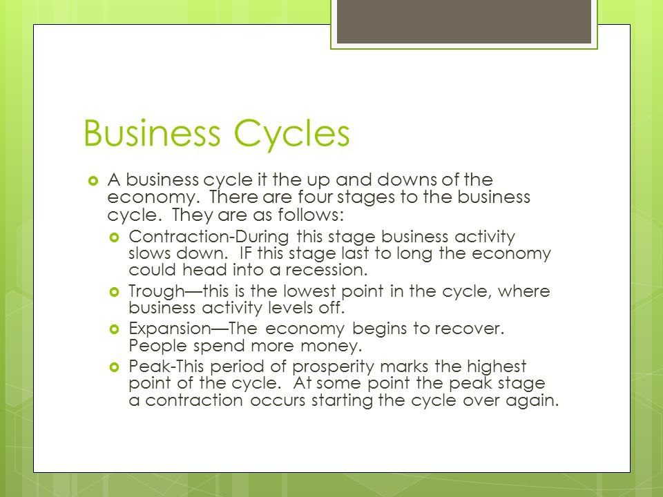 Business Cycles  A business cycle it the up and downs of the economy.