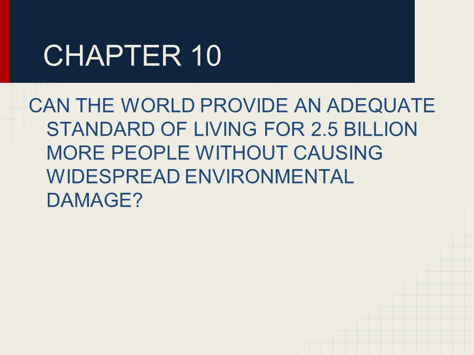 CHAPTER 10 CAN THE WORLD PROVIDE AN ADEQUATE STANDARD OF LIVING FOR 2.5 BILLION MORE PEOPLE WITHOUT CAUSING WIDESPREAD ENVIRONMENTAL DAMAGE