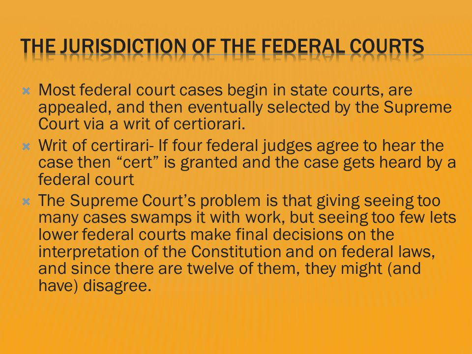  Most federal court cases begin in state courts, are appealed, and then eventually selected by the Supreme Court via a writ of certiorari.