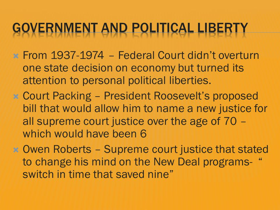  From 1937-1974 – Federal Court didn't overturn one state decision on economy but turned its attention to personal political liberties.
