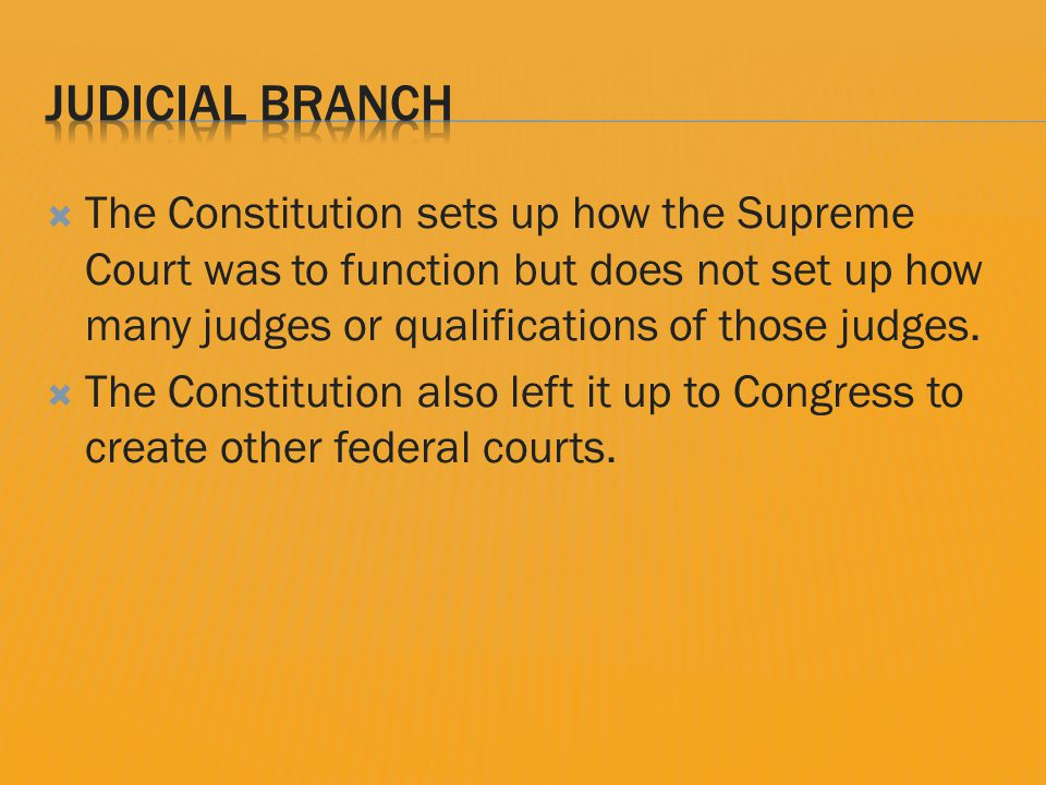  The Constitution sets up how the Supreme Court was to function but does not set up how many judges or qualifications of those judges.