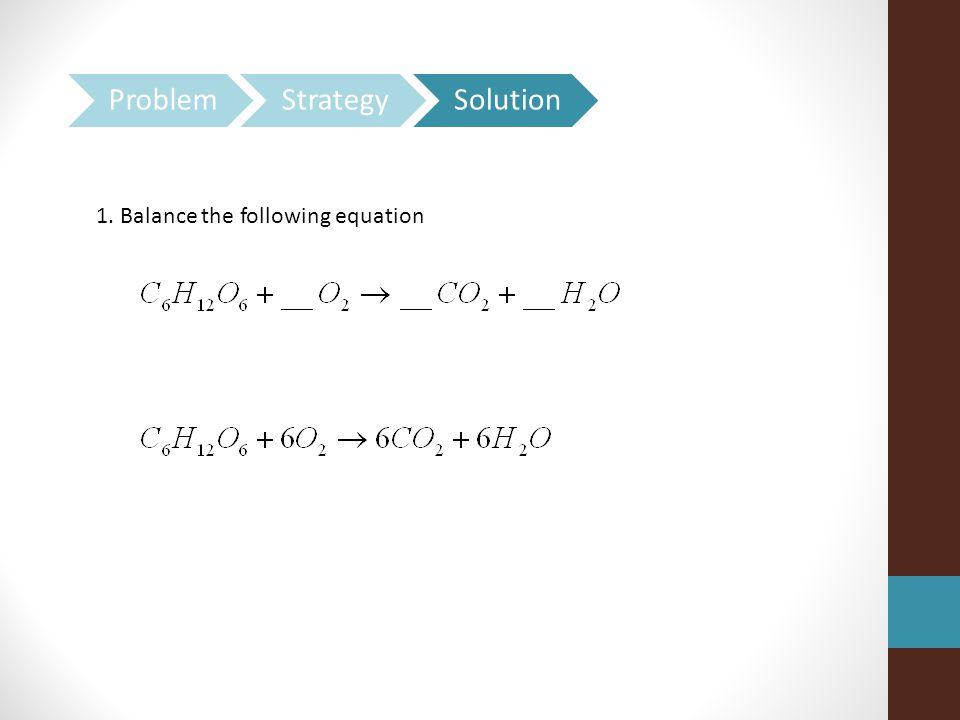 1. Balance the following equation