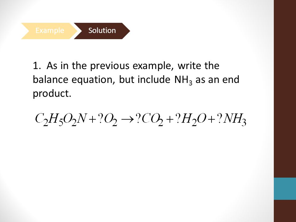 1. As in the previous example, write the balance equation, but include NH 3 as an end product.