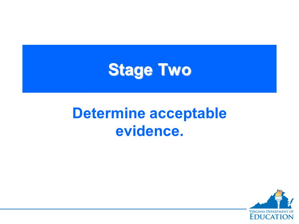 Stage Two Determine acceptable evidence.