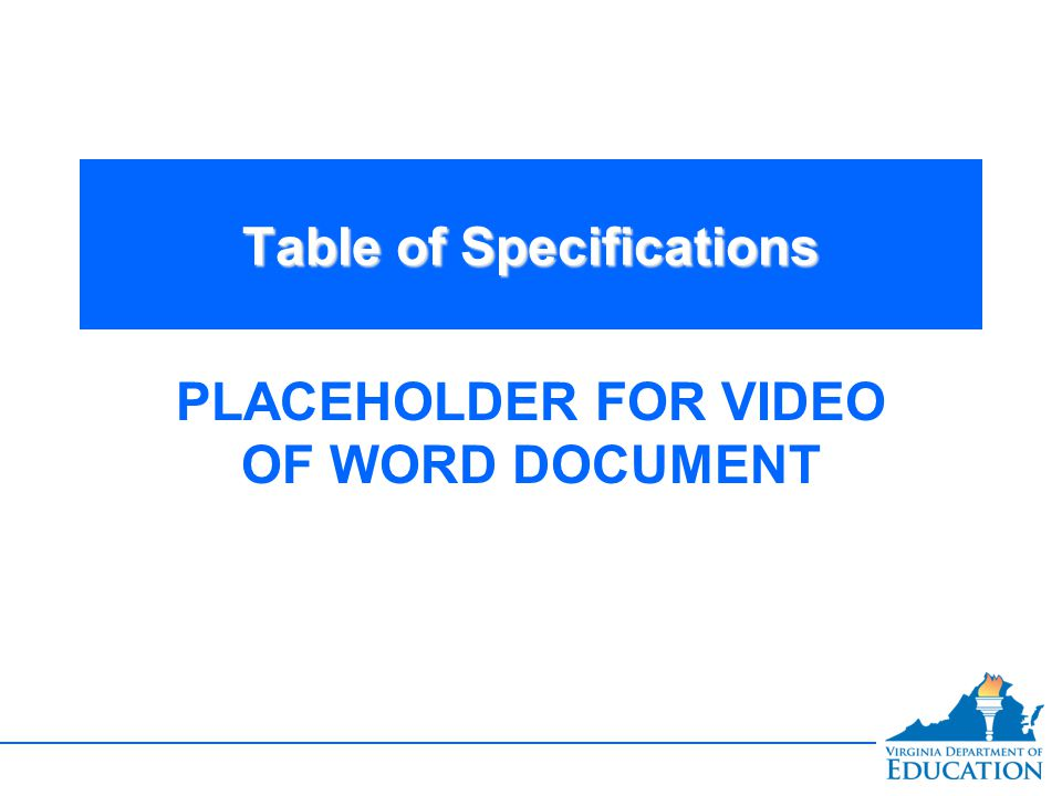 Table of Specifications PLACEHOLDER FOR VIDEO OF WORD DOCUMENT