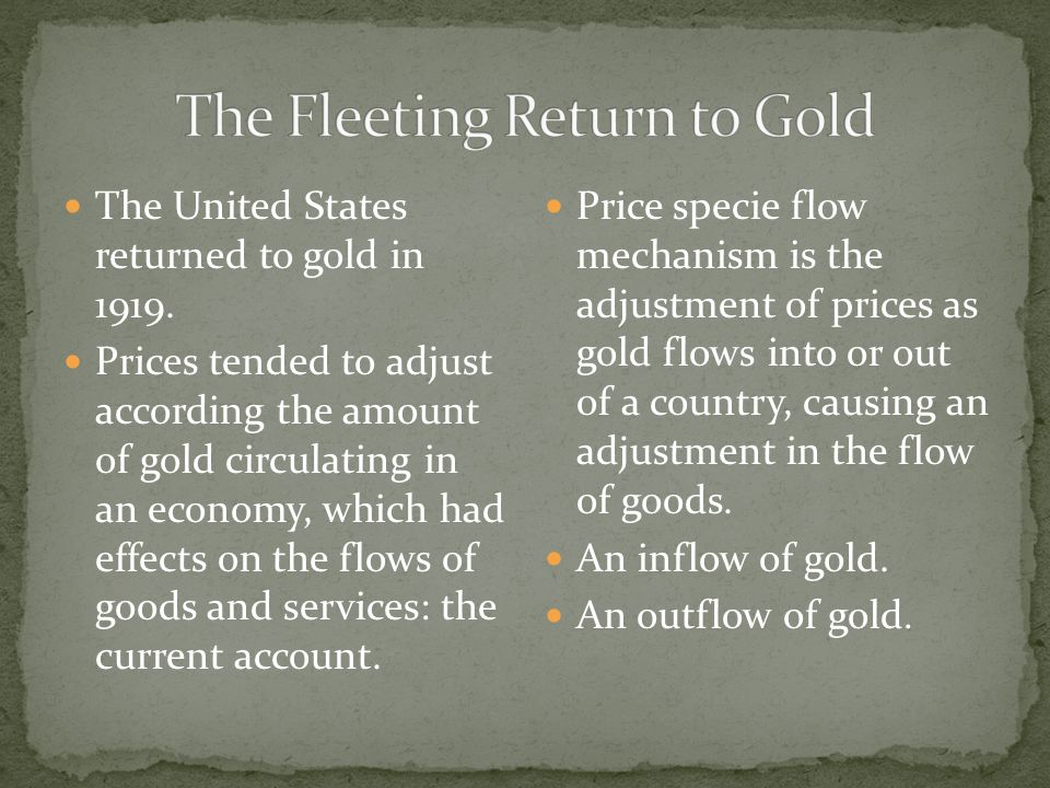 The United States returned to gold in 1919.