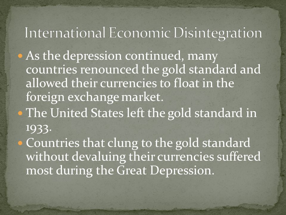 As the depression continued, many countries renounced the gold standard and allowed their currencies to float in the foreign exchange market.