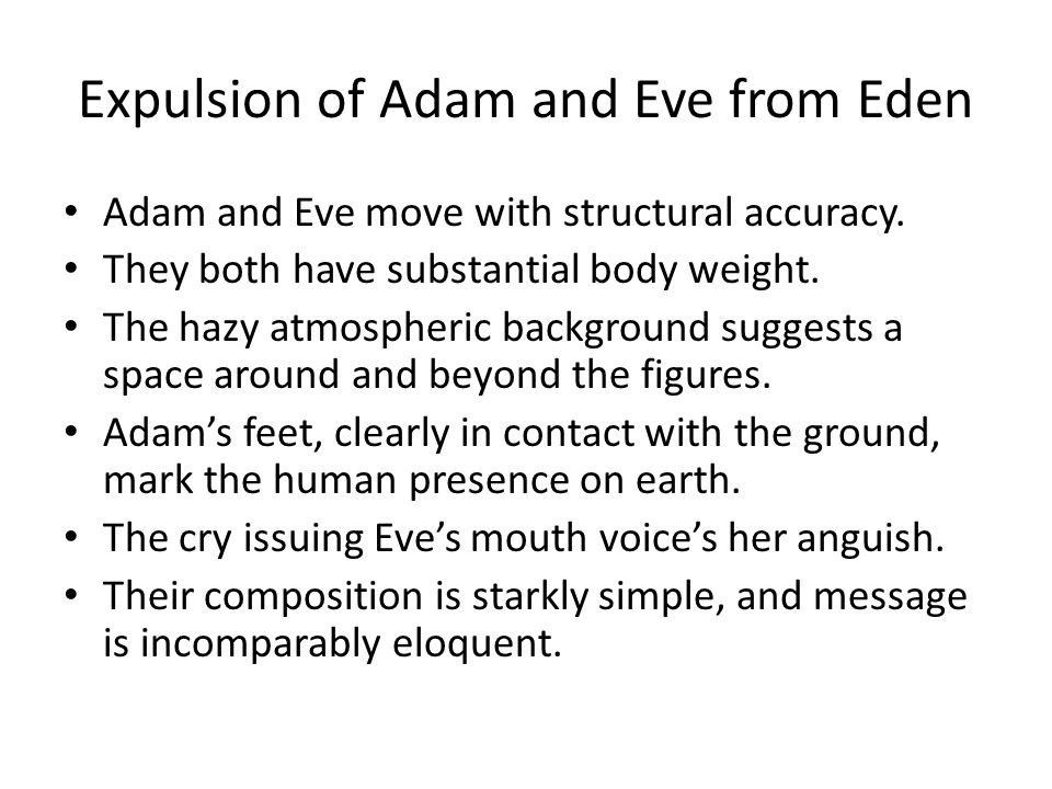 Expulsion of Adam and Eve from Eden Adam and Eve move with structural accuracy.