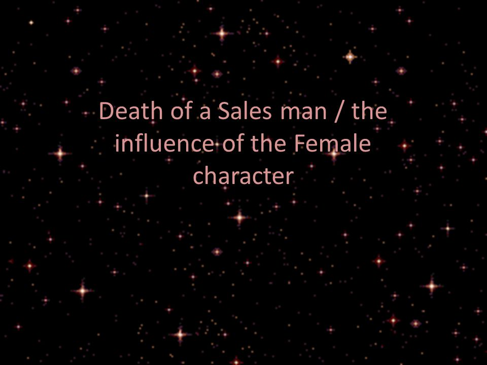 Death of a Sales man / the influence of the Female character