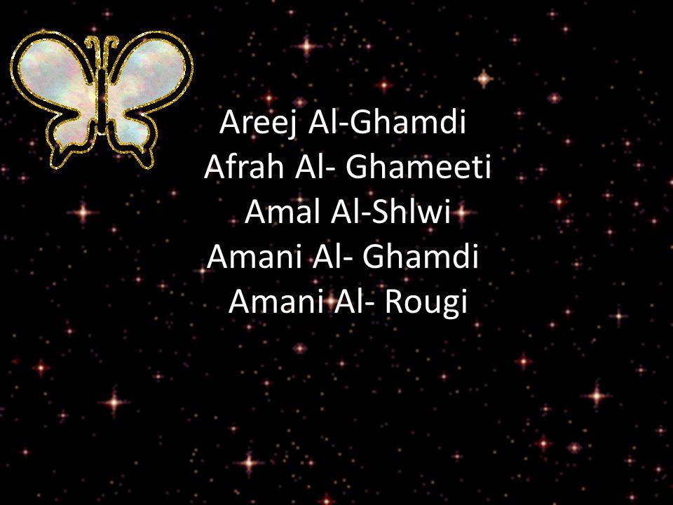 Areej Al-Ghamdi Afrah Al- Ghameeti Amal Al-Shlwi Amani Al- Ghamdi Amani Al- Rougi