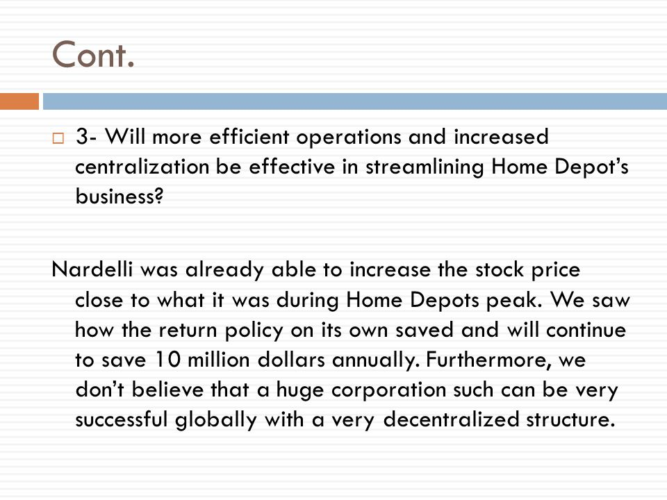 Cont.  3- Will more efficient operations and increased centralization be effective in streamlining Home Depot's business? Nardelli was already able t