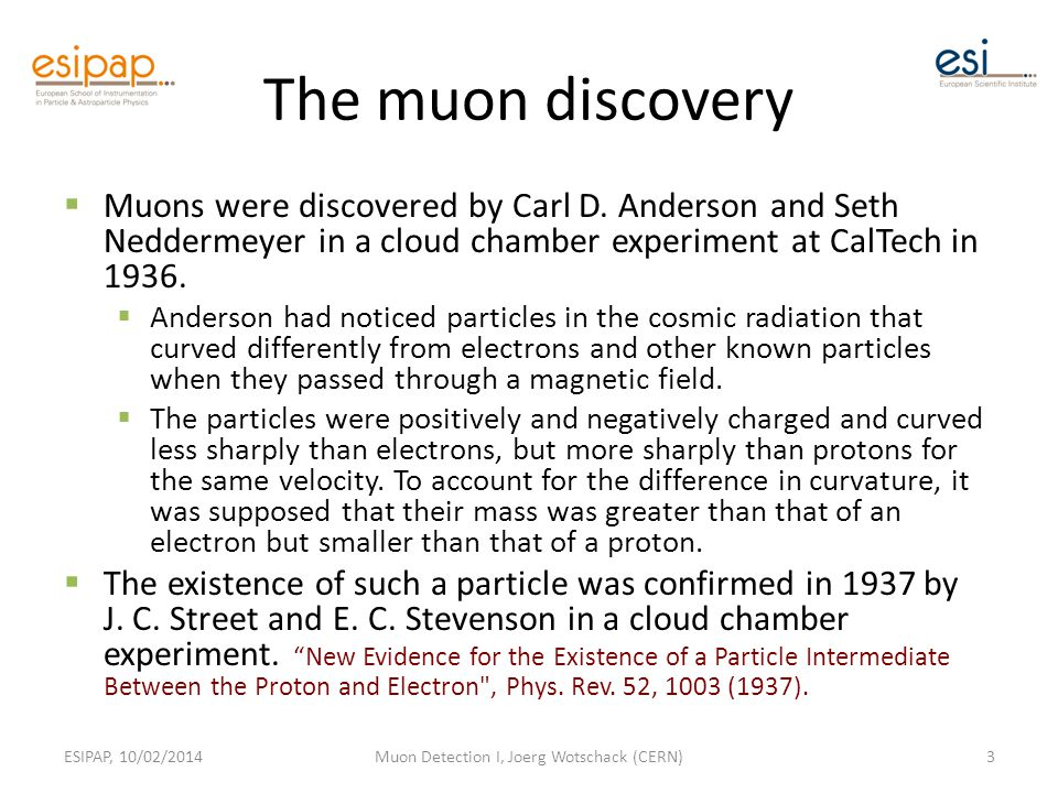 The muon discovery  Muons were discovered by Carl D.