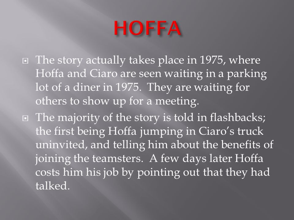  The story actually takes place in 1975, where Hoffa and Ciaro are seen waiting in a parking lot of a diner in 1975.