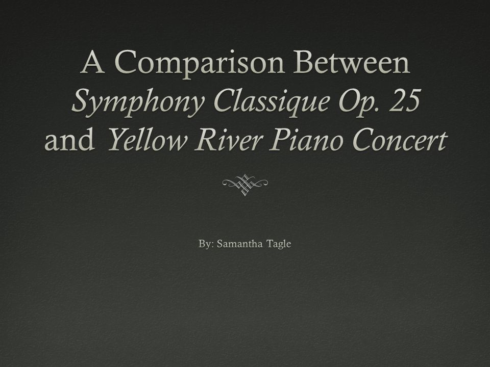 Second MovementSecond Movement Symphony Classique  Larghetto  Slow  Triple Meter  Tempo picks up in middle Yellow River Piano Concerto  Ballad Style  Peaceful  Pentatonic Scale of B flat  Meter goes from simple- quadruple to simple- triple  Faster tempo