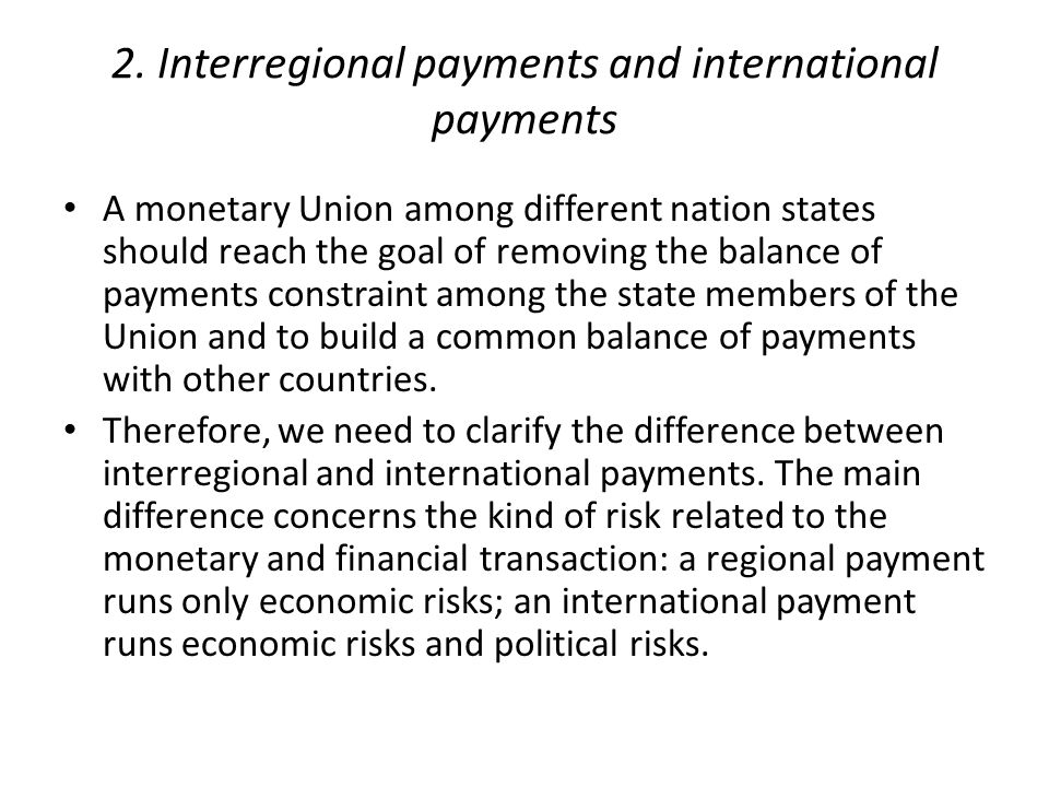 2. Interregional payments and international payments A monetary Union among different nation states should reach the goal of removing the balance of p