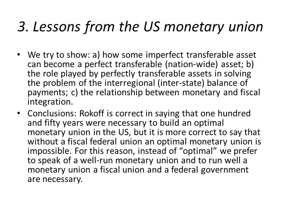 3. Lessons from the US monetary union We try to show: a) how some imperfect transferable asset can become a perfect transferable (nation-wide) asset;