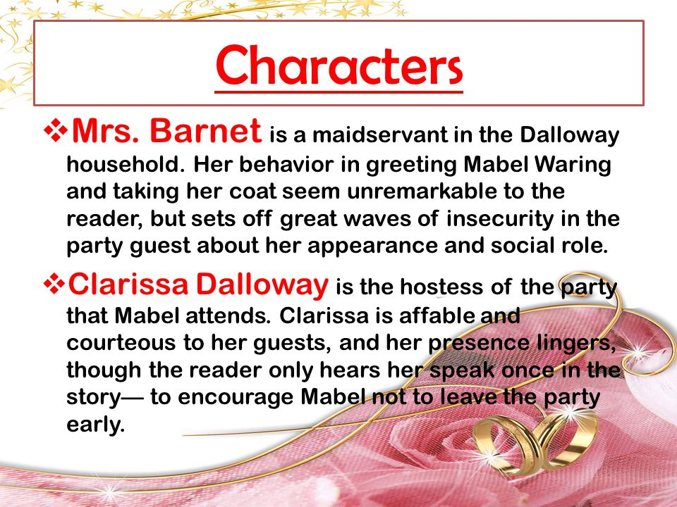 Characters  Mrs. Barnet is a maidservant in the Dalloway household. Her behavior in greeting Mabel Waring and taking her coat seem unremarkable to th