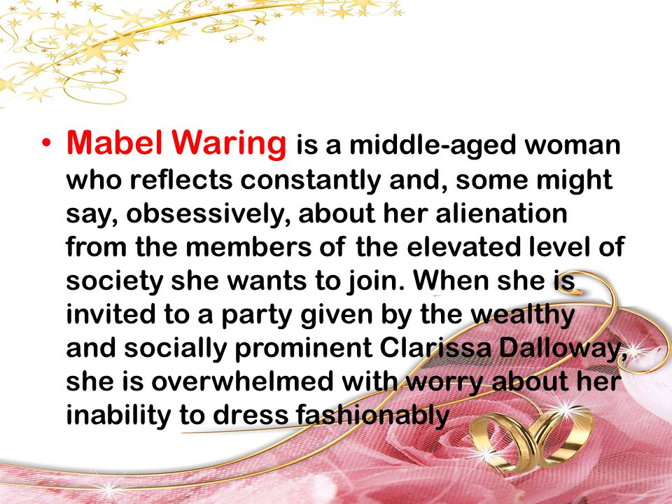 Mabel Waring is a middle-aged woman who reflects constantly and, some might say, obsessively, about her alienation from the members of the elevated le