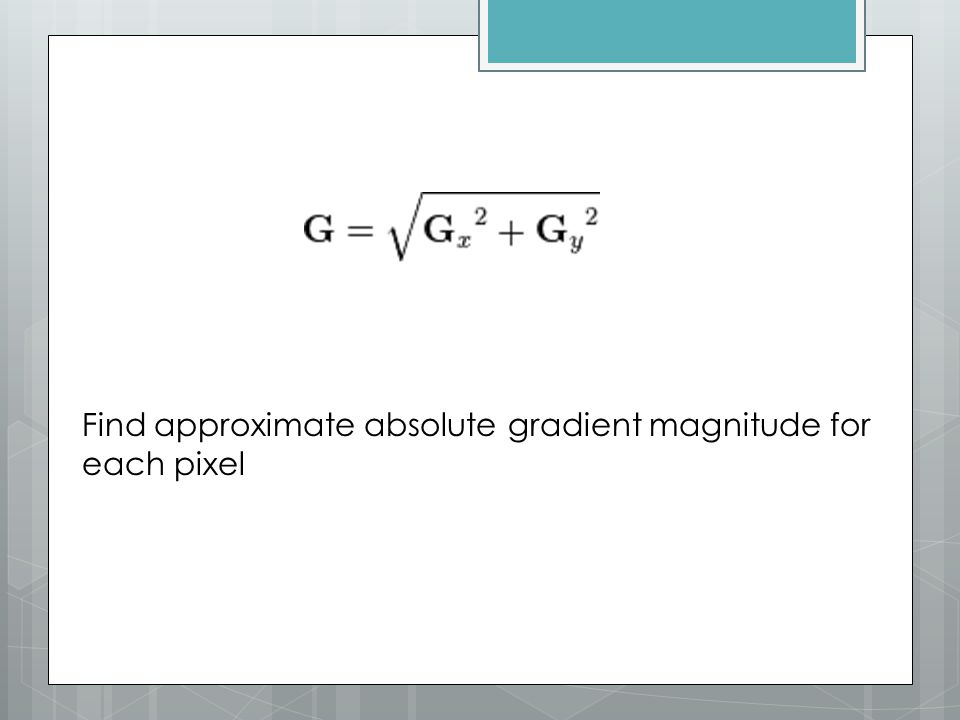 Find approximate absolute gradient magnitude for each pixel
