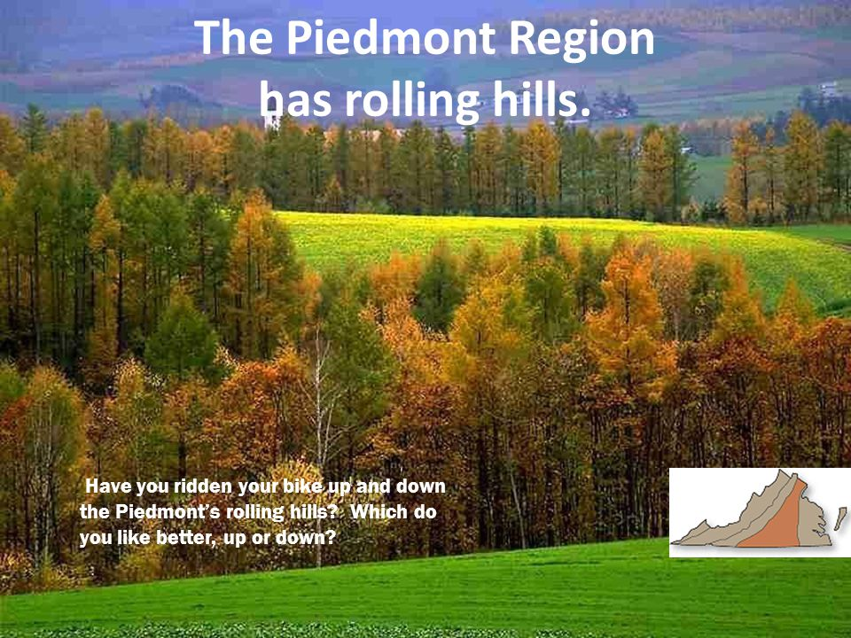 The Piedmont region is west of the Fall Line. Fall Line