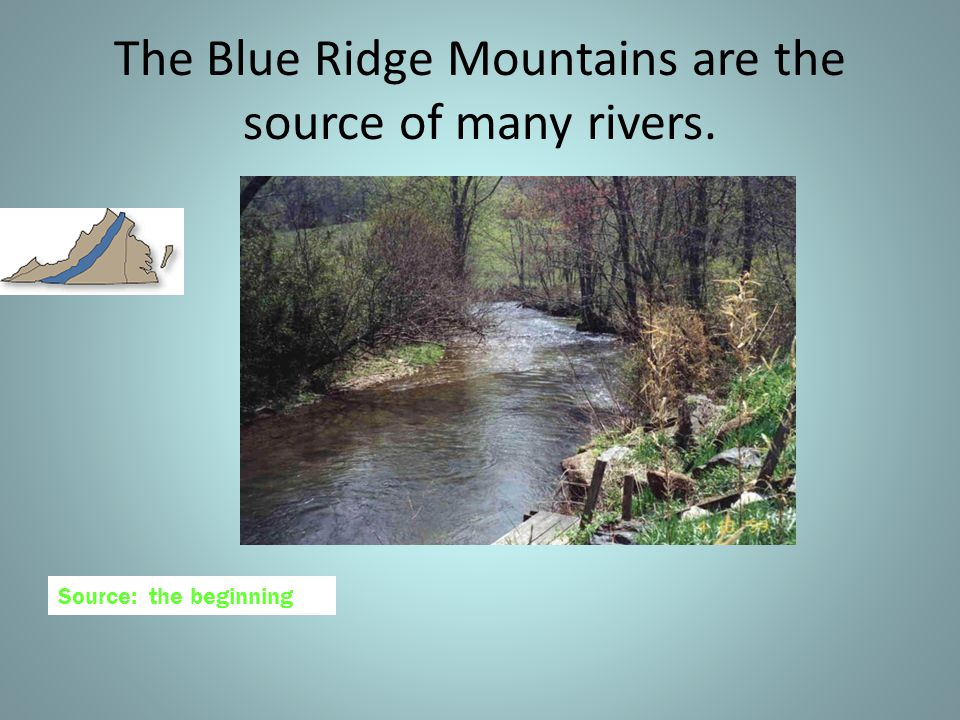 The Blue Ridge Mountains are located between the Piedmont and the Valley and Ridge regions.